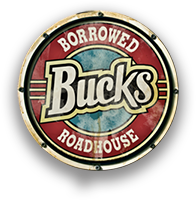 Borrowed Bucks Roadhouse | Come on Down to Bucks!